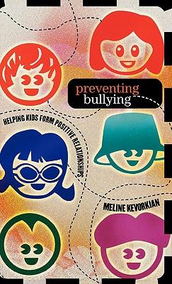 Preventing Bullying: Helping Kids Form Positive Relationships - Kevorkian, Meline
