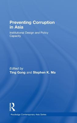 Preventing Corruption in Asia: Institutional Design and Policy Capacity - Gong Ting, and Gong, Ting (Editor)