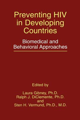 Preventing HIV in Developing Countries: Biomedical and Behavioral Approaches - Gibney, Laura (Editor), and Diclemente, Ralph J, PhD (Editor), and Vermund, Sten H (Editor)