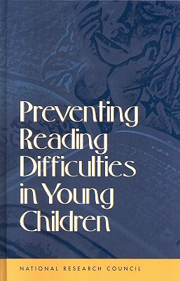 Preventing Reading Difficulties in Young Children - National Research Council, and Division of Behavioral and Social Sciences and Education, and Board on Behavioral Cognitive...
