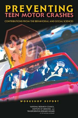 Preventing Teen Motor Crashes: Contributions from the Behavioral and Social Sciences: Workshop Report - National Research Council, and Transportation Research Board, and Institute of Medicine