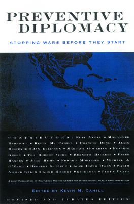 Preventive Diplomacy: Stopping Wars Before They Start - Cahill, Kevin M, M.D. (Editor)