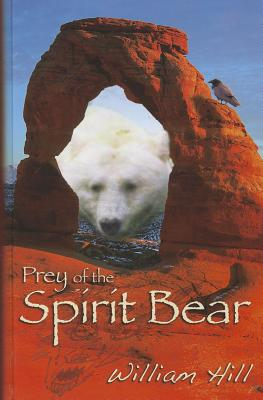 Prey of the Spirit Bear - Hill, William
