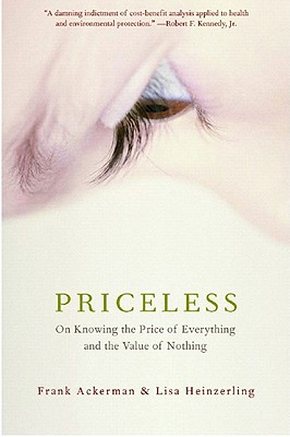 Priceless: On Knowing the Price of Everything and the Value of Nothing - Ackerman, Frank, and Heinzerling, Lisa