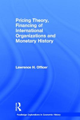 Pricing Theory, Financing of International Organisations and Monetary History - Officer Lawrenc