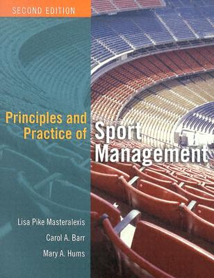 Priciples and Practice of Sport Management - Masteralexis, Lisa Pike, Jd (Editor), and Barr, Carol A (Editor), and Hums, Mary a (Editor)