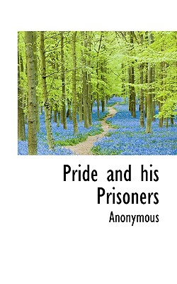 Pride and His Prisoners - Anonymous