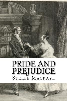 Pride and Prejudice: A Play - Mackaye, Mrs Steele, and Classics, 510 (Prepared for publication by), and Plays, 510 (Editor)