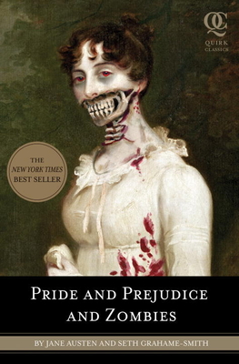 Pride and Prejudice and Zombies: The Classic Regency Romance-Now with Ultraviolent Zombie Mayhem - Grahame-Smith, Seth, and Austen, Jane