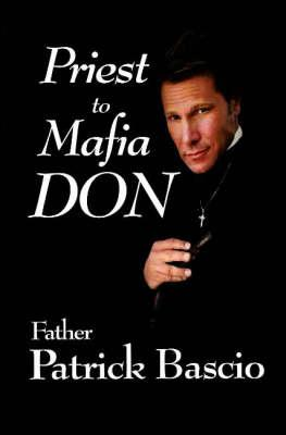 Priest to Mafia Don - Bascio, Patrick, and Caso, Adolph (Editor)