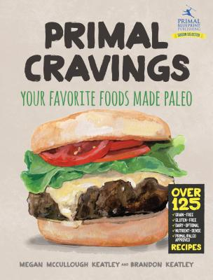 Primal Cravings: Your Favorite Foods Made Paleo - Keatley, Brandon And Megan