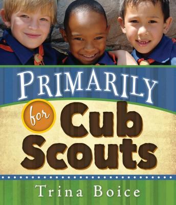 Primarily for Cub Scouts - Boice, Trina