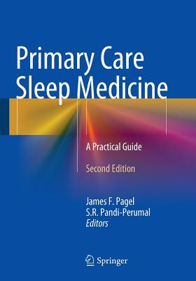 Primary Care Sleep Medicine: A Practical Guide - Pagel, James F. (Editor), and Pandi-Perumal, S. R. (Editor)