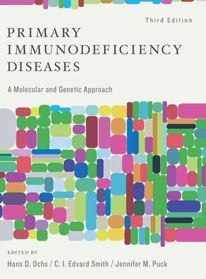 Primary Immunodeficiency Diseases: A Molecular and Genetic Approach - Ochs MD Dr Med, Hans D (Editor), and Smith Phd, C I Edvard (Editor), and Puck MD, Jennifer M (Editor)