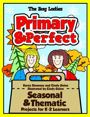 Primary & Perfect: Seasonal & Thematic Projects for K-2 Learners - Simmons, Karen, and Guinn, Cindy