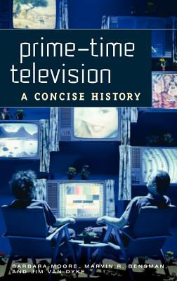 Prime-Time Television: A Concise History - Moore, Barbara, and Bensman, Marvin R, and Van Dyke, Jim
