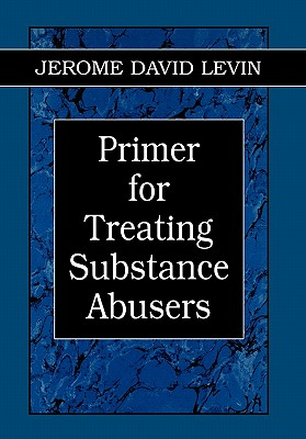 Primer for Treating Substance Abusers - Levin, Jerome D