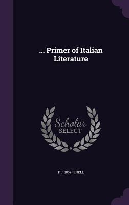 ... Primer of Italian Literature - Snell, F J 1862-