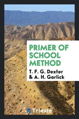 Primer of School Method - Dexter, T F G