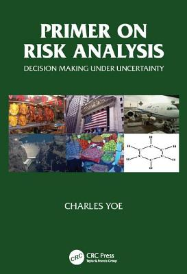 Primer on Risk Analysis: Decision Making Under Uncertainty - Yoe, Charles