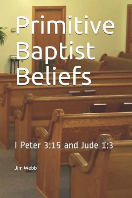 Primitive Baptist Beliefs: I Peter 3:15 and Jude 1:3 - Webb, Jim