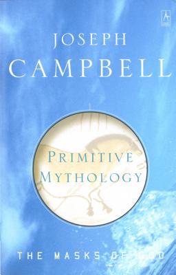 Primitive Mythology: The Masks of God, Volume I - Campbell, Joseph