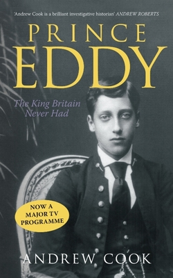 Prince Eddy: The King Britain Never Had - Cook, Andrew, Dr.