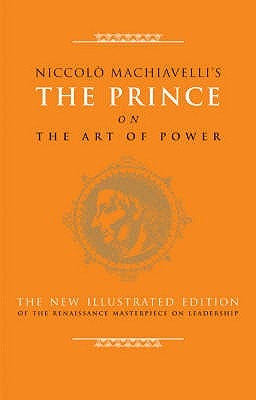 Prince on the Art of Power - Machiavelli, Niccolo