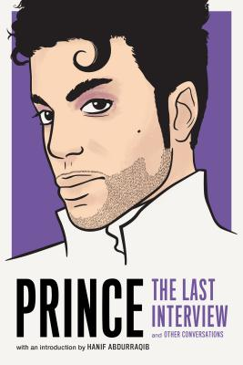 Prince: The Last Interview: And Other Conversations - Prince, and Abdurraqib, Hanif (Introduction by)