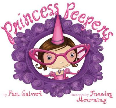 Princess Peepers - Calvert, Pam