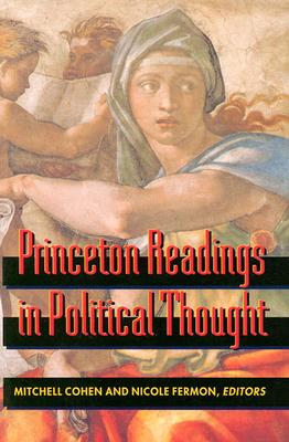 Princeton Readings in Political Thought: Essential Texts Since Plato - Cohen, Mitchell (Editor), and Fermon, Nicole (Editor)