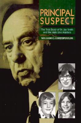 Principal Suspect: The True Story of Dr. Jay Smith and the Main Line Murders - Costopoulos, William