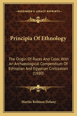 Principia of Ethnology: The Origin of Races and Color, with an Archaeological Compendium of Ethiopian and Egyptian Civilization (1880) - Delany, Martin Robinson