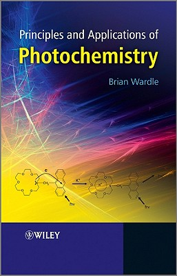 Principles and Applications of Photochemistry - Wardle, Brian