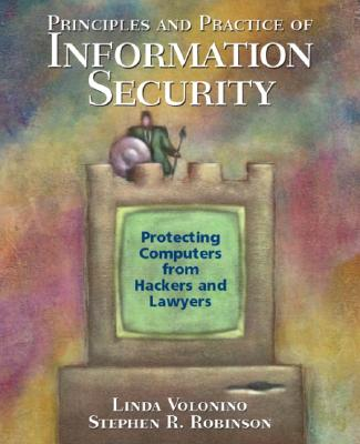 Principles and Practice of Information Security - Volonino, Linda, and Robinson, Stephen R