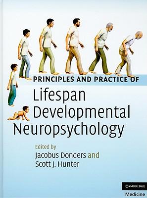 Principles and Practice of Lifespan Developmental Neuropsychology - Donders, Jacobus, PhD (Editor)