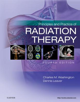 Principles and Practice of Radiation Therapy - Washington, Charles M, and Leaver, Dennis T, MS