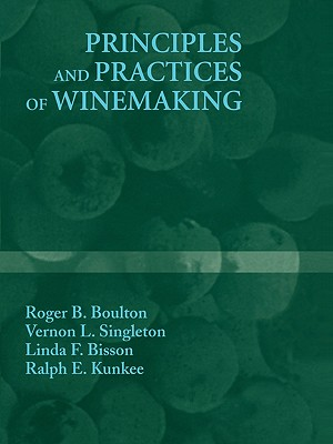 Principles and Practices of Winemaking - Boulton, Roger B., and Singleton, Vernon L., and Bisson, Linda F.