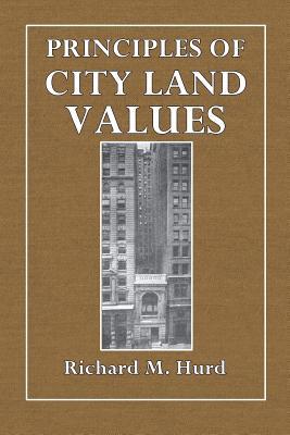 Principles of City Land Values - Hurd, Richard M