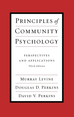 Principles of Community Psychology: Perspectives and Applications - Levine, Murray, and Perkins, Douglas D, and Perkins, David V