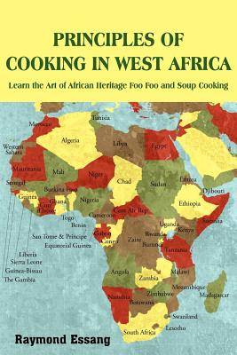 Principles of Cooking in West Africa: Learn the Art of African Heritage Foo Foo and Soup Cooking - Essang, Raymond