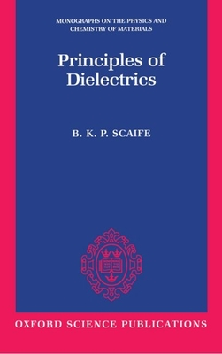 Principles of Dielectrics - Scaife, B K P