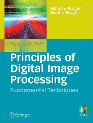 Principles of Digital Image Processing: Fundamental Techniques - Burger, Wilhelm, and Burge, Mark J
