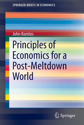 Principles of Economics for a Post-Meltdown World - Komlos, John, Professor