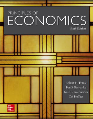 Principles of Economics - Frank, Robert H., and Bernanke, Ben, and Antonovics, Kate L.