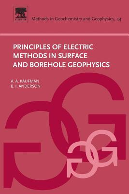 Principles of Electric Methods in Surface and Borehole Geophysics - Kaufman, Alex A, and Anderson, B