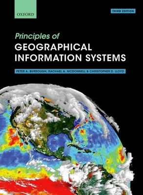 Principles of Geographical Information Systems - Burrough, Peter A, and McDonnell, Rachael A, and Lloyd, Christopher D