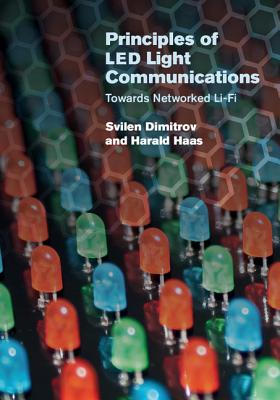 Principles of Led Light Communications: Towards Networked Li-Fi - Dimitrov, Svilen, and Haas, Harald