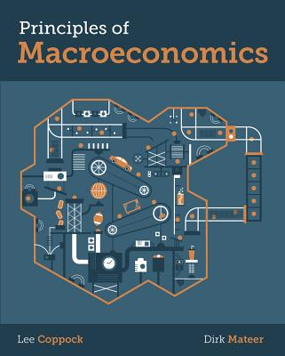 Principles of Macroeconomics - Coppock, Lee, and Mateer, Dirk