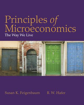 Principles of Microeconomics: The Way We Live - Feigenbaum, Susan, and Hafer, R W